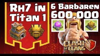 [305] Rh7 in Titan1 ? Mit 6 Barbaren 600.000 Loot ? Bh5 auf Bh6 | Clash of Clans COC Deutsch