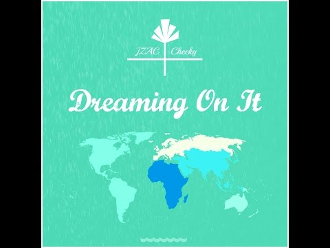 JZAC Feat. Cheeky - Dreaming On It