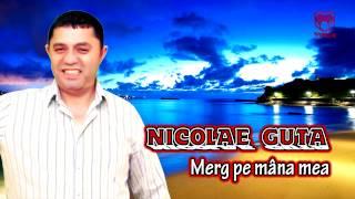 Nicolae Guta - Merg pe mana mea