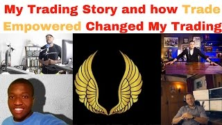 My Trading Story and How Trade Empowered Changed My Life For The Better