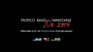 TROPICO BAND FEAT. MINISTARKE - NE ZOVI (OFFICIAL TEASER)