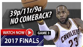 LeBron James Full Game 3 Highlights vs Warriors 2017 Finals - 39 Pts, 11 Reb, 9 Ast, NO HOPE?