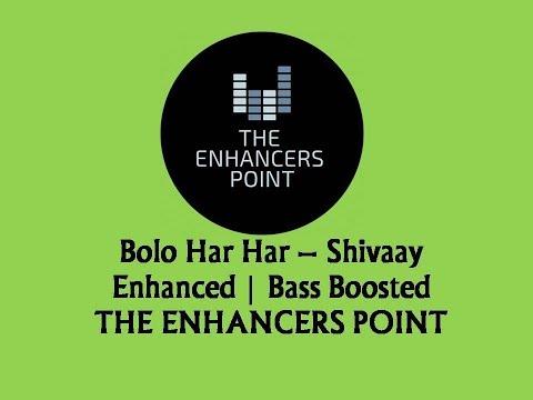 Bolo Har Har - Shivaay | Enhanced | Bass Boosted | T - series