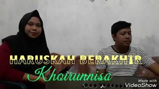 Wanita Ber SUARA merdu , nyanyi Lagu  HARUSKAH BERAKHIR , Cover Khoirunnisa , Edisi Latihan .