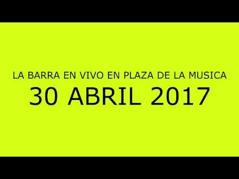 LA BARRA EN VIVO EN LA PLAZA DE LA MUSICA 30 ABRIL 2017