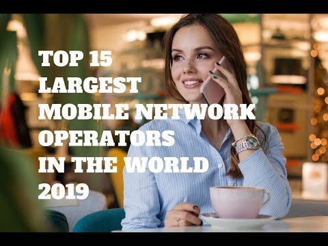 TOP 15 LARGEST MOBILE NETWORK OPERATORS IN THE WORLD - 2019