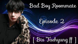 [ BTS TAEHYUNG FF ] Bad Boy Roommate - Episode 2