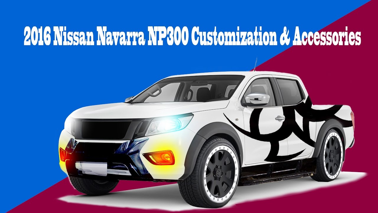 Customized 2016-2017 Nissan Navarra 4x2 Calibre: Parts and Accessories  collections