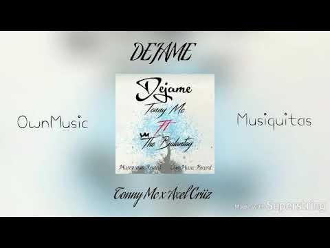 Dejame - Tonny Mc Ft. Axel Criiz (OwnMusic & Musiquitas Records)