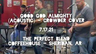 Good God Almighty (Acoustic) - Crowder Cover - 7.17.21 @ Sheridan, AR
