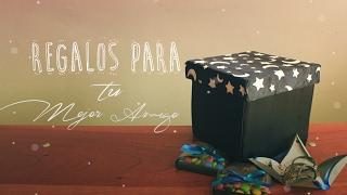 REGALOS PARA TU MEJOR AMIGO | PARTE 2