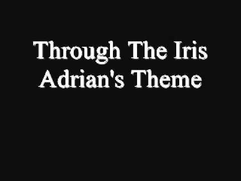 Through The Iris  Adrian's Theme