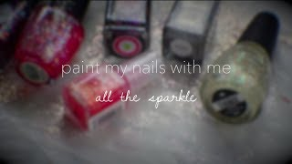 All The Sparkles | Paint My Nails With Me