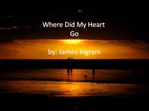 Where Did My Heart Go by James Ingram (with lyrics)