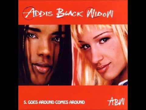 5. Addis Black Widow - Goes Around Comes Around