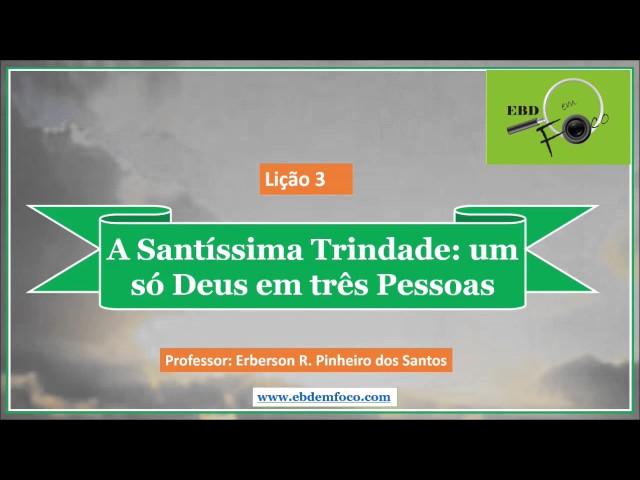 Lição 3 - A Santíssima Trindade: um só Deus em três Pessoas