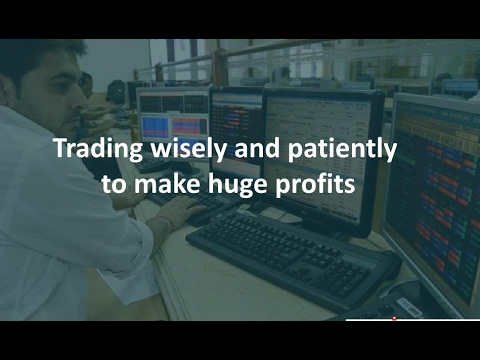 Trading wisely and patiently to make huge profits