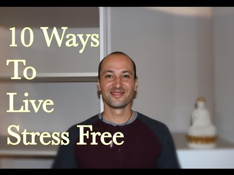 10 Powerful Ways To Live STRESS FREE