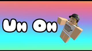 roblox uh oh a roblox animation