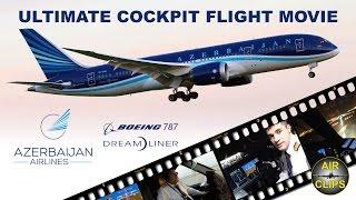 B787 Dreamliner ULTIMATE COCKPIT MOVIE Azerbaijan Airlines London-Baku [AirClips full flight series]