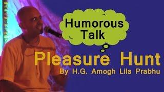 best humorous talk on pleasure hunt by h g amogh lila prabhu hindi