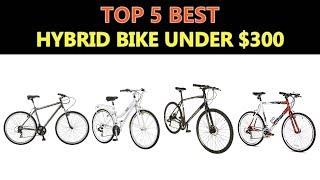 Best Hybrid Bike Under $300 - 2018