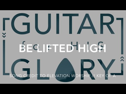 Be Lifted High Chords By Elevation Worship Worship Chords