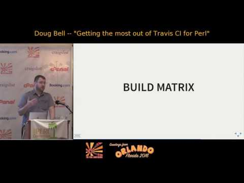 2016 - Getting the Most out of Travis CI for Perl - Doug Bell