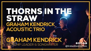 Graham Kendrick - Thorns in the Straw (Acoustic Trio Sessions)