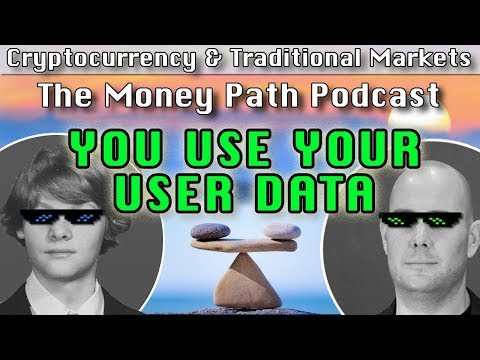 'You Use Your User Data' - The Money Path Podcast (Cryptocurrency & Traditional Markets)
