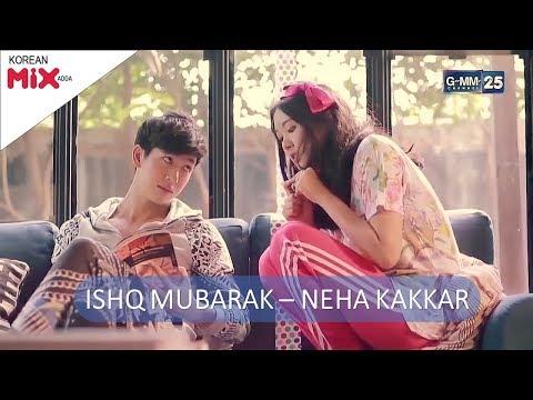 ISHQ MUBARAK (ae Mere Dil Mubarak Ho Neha Kakkar)| Arijit Singh | Korean Hindi Mix Song