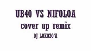 dj lokozo'a ub40 vs nifoloa cover up remix