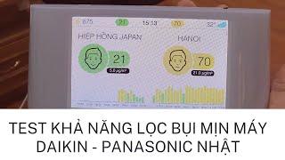 Máy lọc không khí Daikin - Panasonic nội địa Nhật Bản , TEST khả năng lọc bụi mịn thực tế
