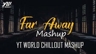 Far Away Mashup | YT WORLD / AB AMBIENTS Chillout Mashup | Heartbreak Songs Mashup