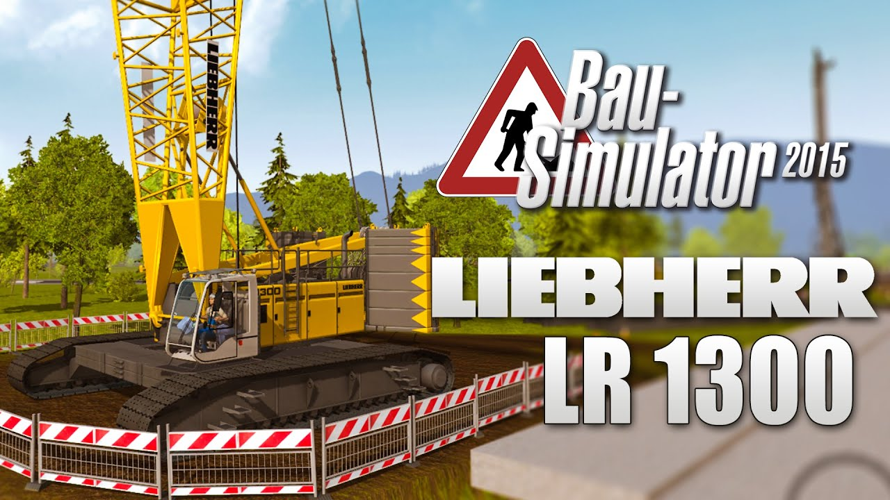 bau simulator 2015 liebherr lr 1300 raupenkran youtube. Black Bedroom Furniture Sets. Home Design Ideas