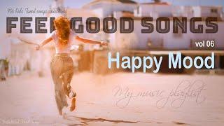 Happy Mood Vol . 6 | Feel Good Songs  | Tamil melodies Hits | Tamil MP3 |
