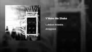 Y'Make Me Shake