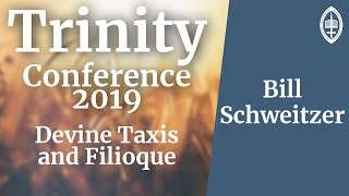 Trinity Conference - 2019 | Divine Taxis and the Filioque - Bill Schweitzer