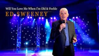 Ed Sweeney -  Will You Love Me When I`m Old And Feeble