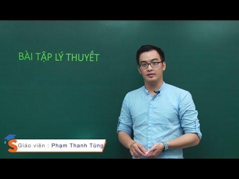 Bài tập lý thuyết hóa học – Thầy giáo: Phạm Thanh Tùng (Lớp 11 – 12)