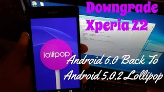 sony Xperia Z2 Downgrade Android 6.0 Back To Android 5.0 lollipop