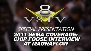 2011 SEMA Show Video Coverage - Chip Foose at MagnaFlow Exhaust V8TV