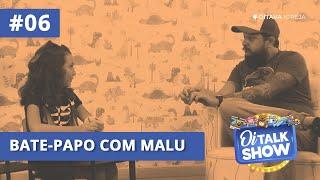Bate-Papo com Malu | Oitalkshow • EP06