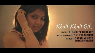 KHALI KHALI DIL COVER BY DEBAPRIYA ADHIKARY