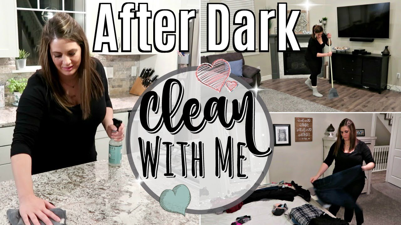 After Dark Clean With Me 2019 Super Relaxing Speed Cleaning Motivation Sahm Cleaning Routine