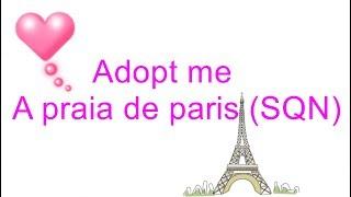 A praia de Paris (SQN) | Roblox || Adopt me
