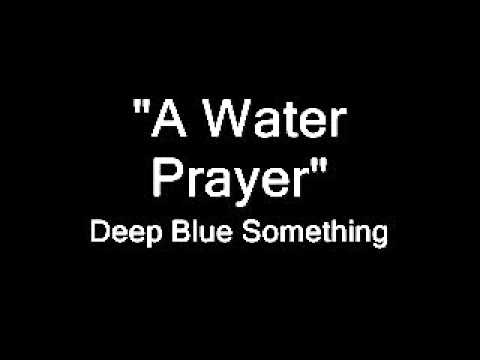 """A Water Prayer"" - Deep Blue Something"