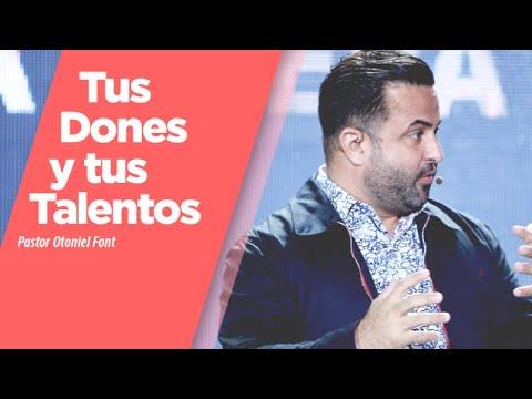Pastor Otoniel Font - Tus Dones y tus Talentos