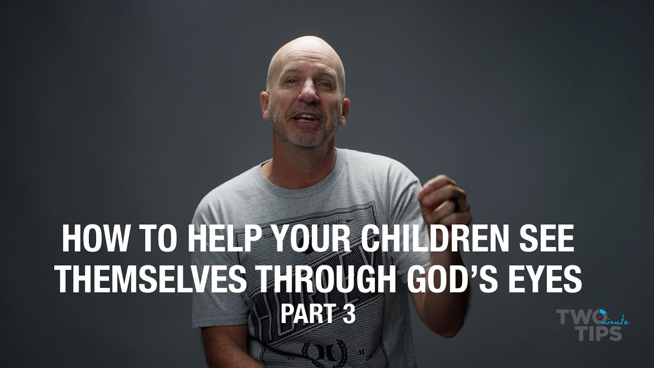 How to Help Your Children See Themselves Through God's Eyes, Part 3 | TWO MINUTE TIPS