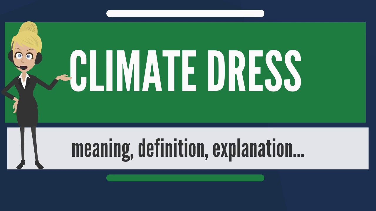 The dress explanation - What Does Climate Dress Mean Climate Dress Meaning Definition Explanation The Audiopedia